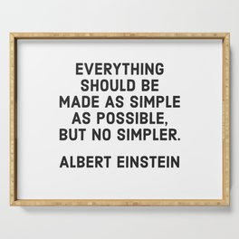 EVERYTHING SHOULD BE MADE AS SIMPLE AS POSSIBLE BUT NO SIMPLER - ALBERT EINSTEIN Serving Tray