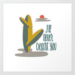 I'll never desert you Art Print