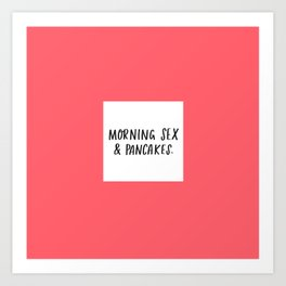 Morning Sex & Pancakes - by Laura Tubb Art Print