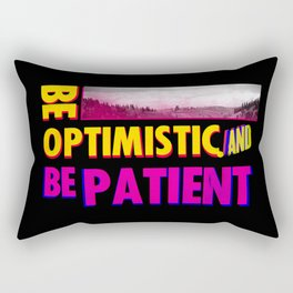 Be optimistic. Be patient. A PSA for stressed creatives Rectangular Pillow