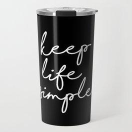 Keep Life Simple modern black and white minimalist typography home room wall decor Travel Mug