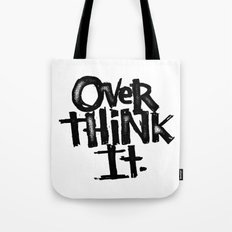 over think it. Tote Bag
