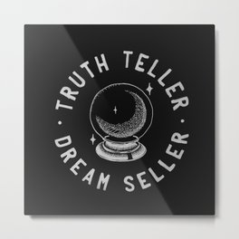 Truth Teller Dream Seller Metal Print