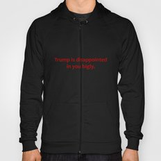 Trump is disappointed in you bigly. Hoody