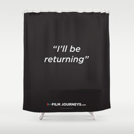 Film Journeys Misquotes: I'll Be Returning Shower Curtain
