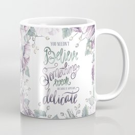 YOU NEEDN'T BELIEVE Coffee Mug