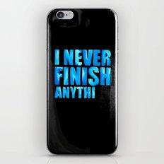 I never finish anythi iPhone & iPod Skin