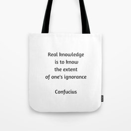 Confucius Quote - Real knowledge is to know the extent of ones ignorance Tote Bag