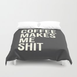 COFFEE MAKES ME SHIT Duvet Cover