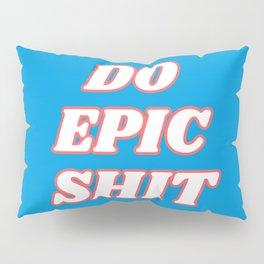 do epic shit Pillow Sham
