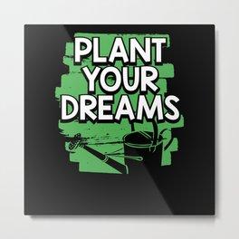 Plant your dreams Metal Print