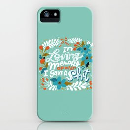Sh*t People Say: In Loving Memory Of When I Gave a Shit iPhone Case