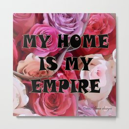 My Home is my Empire Rose Metal Print