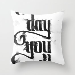 one day you will Throw Pillow