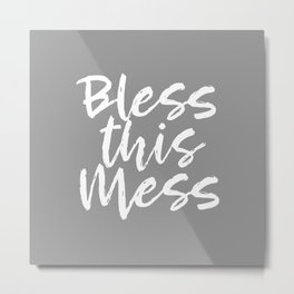 Bless This Mess - grey and white Metal Print