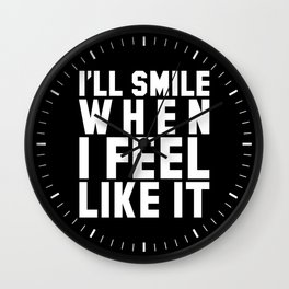 I'LL SMILE WHEN I FEEL LIKE IT (Black & White) Wall Clock