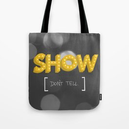 Show Don't Tell Tote Bag