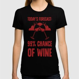 TODAY'S FORECAST  99% CHANCE OF WINE T-SHIRT T-shirt