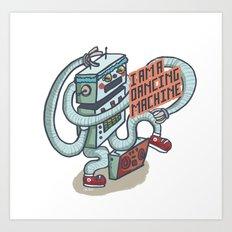 I am a dancing machine Art Print