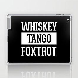 Whiskey Tango Foxtrot / WTF Funny Quote Laptop & iPad Skin
