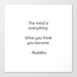 The mind is everything. What you think you become. - Buddha Canvas Print