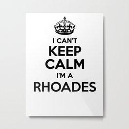 I cant keep calm I am a RHOADES Metal Print