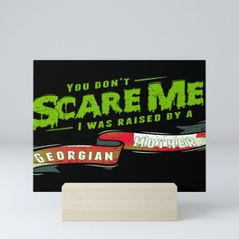 You Don't Scare Me I Was Raised By A Georgian Mother Mini Art Print