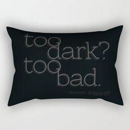 Too Dark? Rectangular Pillow