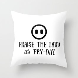Praise the Lard its Fry Day - Funny Friday Pig Quote Throw Pillow