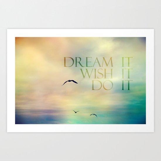 dream it wish it do it Art Print