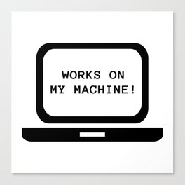 Works on my machine Canvas Print