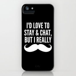 I'd Love to Stay and Chat, But I Really Mustache Must Dash (Black & White) iPhone Case