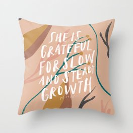She is grateful for slow and steady growth Throw Pillow