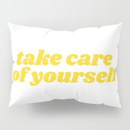 take care of yourself Pillow Sham