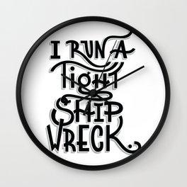 I run a tight shipwreck Wall Clock