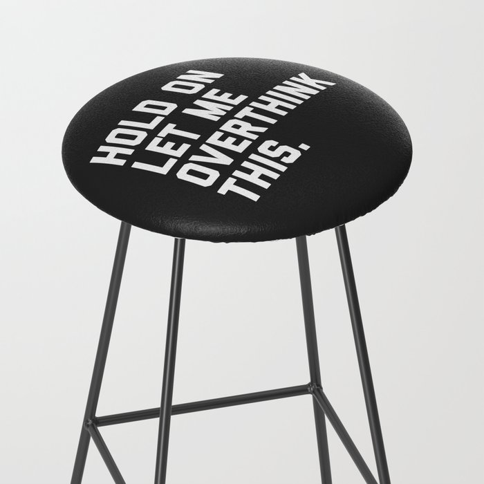 Hold On, Overthink This Funny Quote Bar Stool