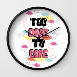 TOO DOPE TO COPE Wall Clock