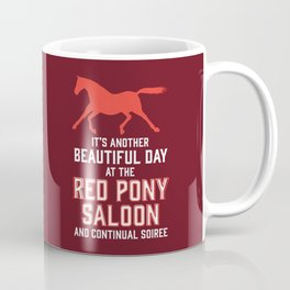 it's another beautiful day at the red pony bar and continual soiree Coffee Mug