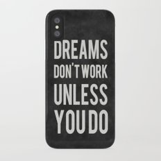 Dreams Don't Work Unless You Do Slim Case iPhone X