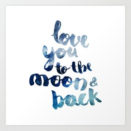 """ROYAL BLUE """"LOVE YOU TO THE MOON AND BACK"""" QUOTE Art Print"""