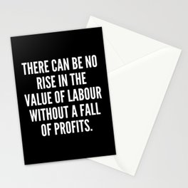 There can be no rise in the value of labour without a fall of profits Stationery Cards