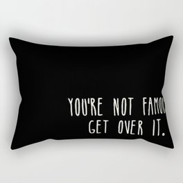 You are not famous. Get over it. Rectangular Pillow