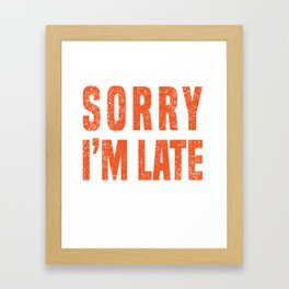 """Sarcasm Tee For A Sarcastic You """"Sorry I'm Late I Didn't Want To Come"""" T-shirt Design  Framed Art Print"""