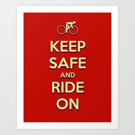 Keep Safe And Ride On Art Print