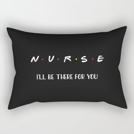 Nurse, I'll Be There For You Rectangular Pillow