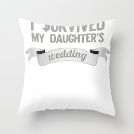 I Survived My Daughters Wedding Day Celebration Throw Pillow