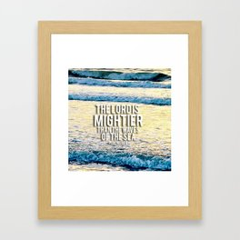 The Lord is Mightier than the Seas Framed Art Print