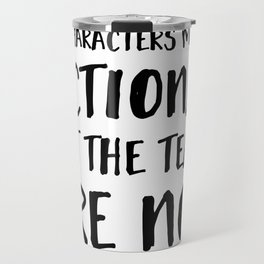 The Characters May Be Fictional But The Tears Are Not  Travel Mug