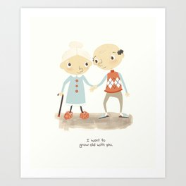 I want to grow old with you Art Print