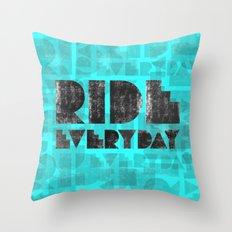 Ride Everyday Throw Pillow
